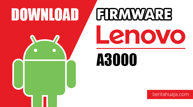 Download Firmware / Stock ROM Lenovo A3000 All Versions