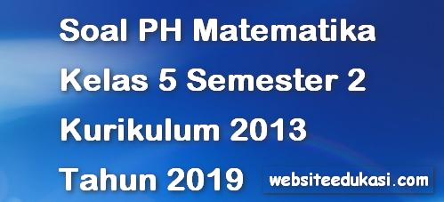 Soal PH/UH Matematika Kelas 5 Semester 2 K13 Tahun 2019