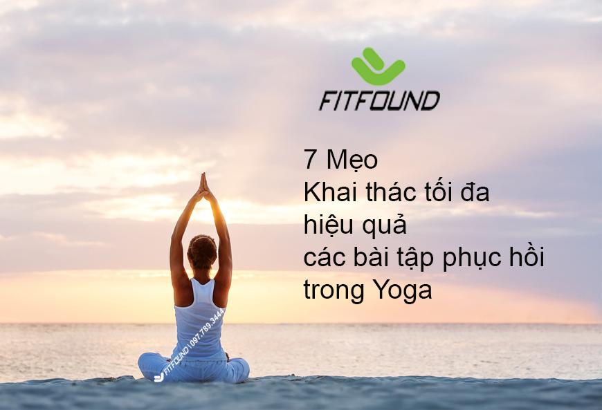 7-meo-de-khai-thac-toi-da-hieu-qua-cac-bai-tap-phuc-hoi-trong-yoga
