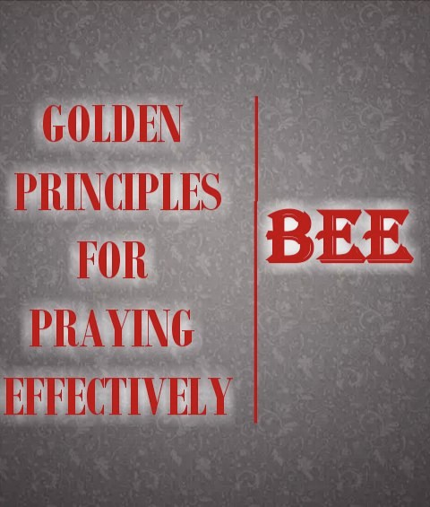 Four Golden Principles For Praying Effectively
