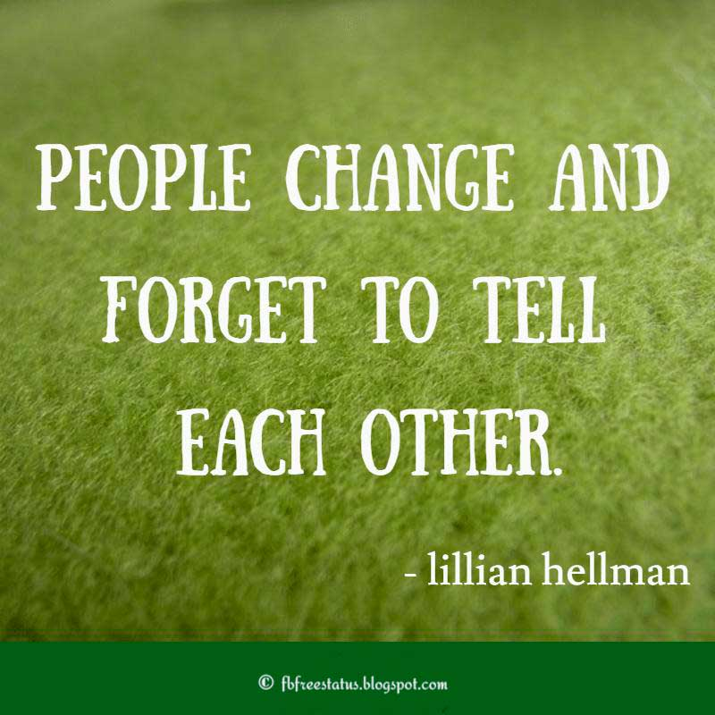 Relationship Quote: People change and forget to tell each other. – Lillian Hellman