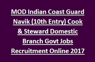 MOD Indian Coast Guard Navik (10th Entry) Cook & Steward Domestic Branch Govt Jobs Recruitment Online 2017