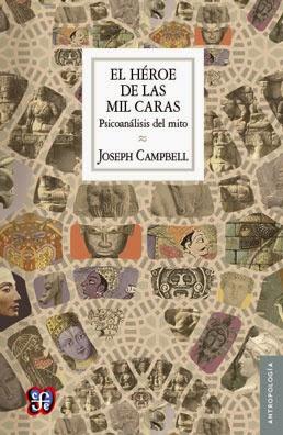El héroe de las mil caras: Psicoanálisis del mito Joseph Campbell