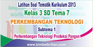 Soal Tematik Kelas 3 SD Tema 7 Subtema 1 Perkembangan Teknologi Produksi Pangan dan Kunci Jawaban