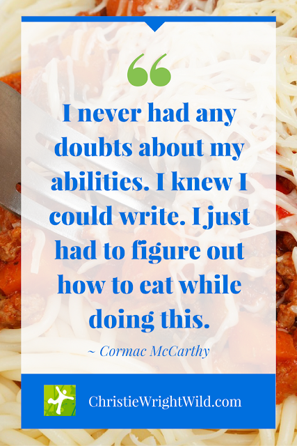 """I never had any doubts about my abilities. I knew I could write. I just had to figure out how to eat while doing this."" ~Cormac McCarthy 