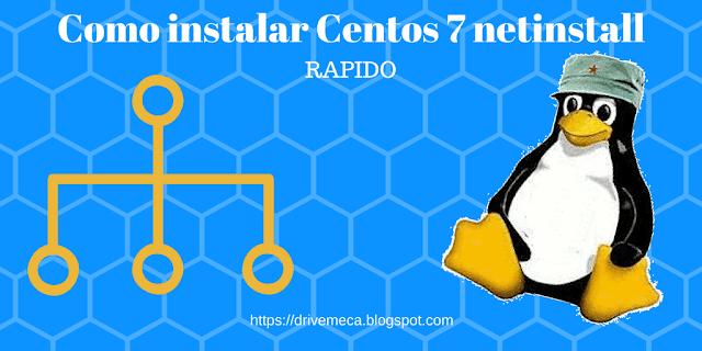 Como instalar Centos 7 netinstall RAPIDO