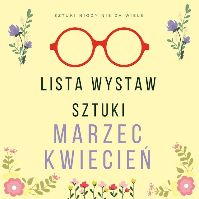 Lista wystaw sztuki - MARZEC/KWIECIEŃ