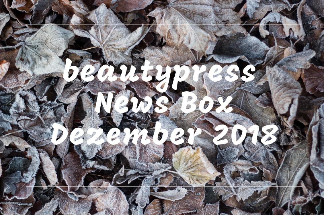 Unboxing und Inhalt der beautypress News Box Dezember 2018 - Beauty News