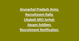 Arunachal Pradesh Army Recruitment Rally Likabali ARO Jorhat Assam Soldiers Recruitment Notification 2018