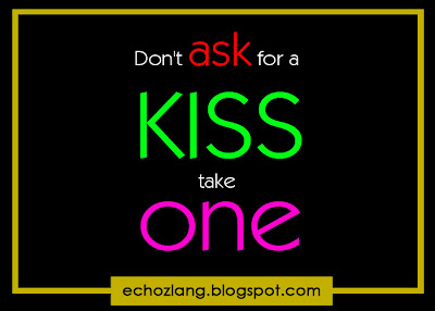 Don't ask for a kiss, take one - Best Love Quotes Collection