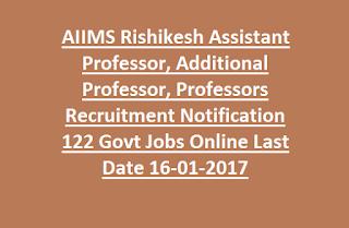 AIIMS Rishikesh Assistant Professor, Additional Professor, Professors Recruitment Notification 122 Govt Jobs Online Last Date 16-01-2017