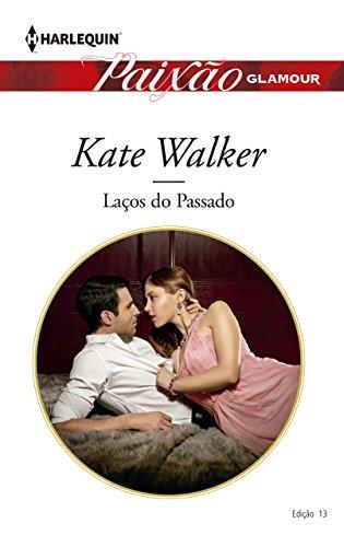 Laços do passado Harlequin Paixão Glamour - ed.013 Kate Walker