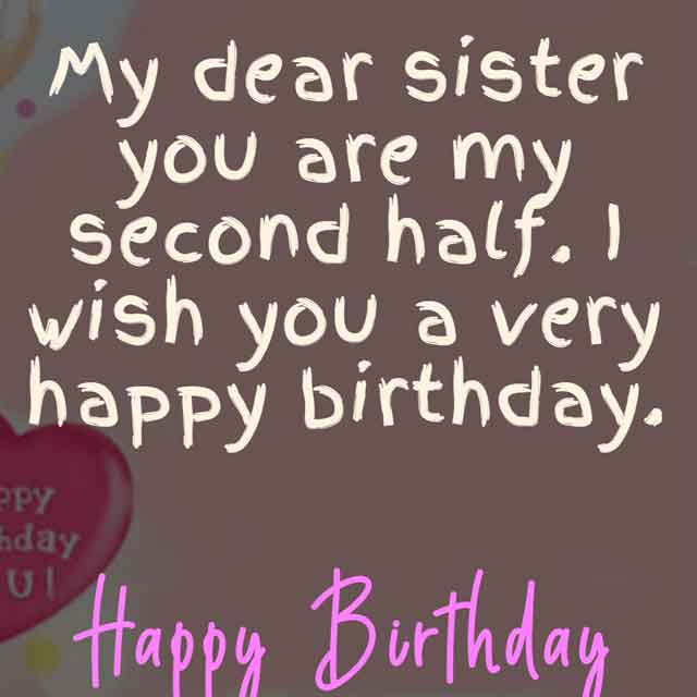 My dear sister you are my second half. I wish you a very happy birthday.