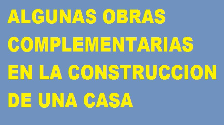 Algunas obras complementarias en la construccion de una casa - La casa de la construccion ...
