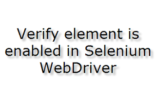 Verify element is enabled in Selenium WebDriver