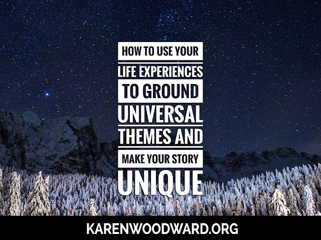 How to Use Your Life Experiences to Ground Universal Themes and Make Your Story Unique