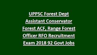 UPPSC Forest Dept Assistant Conservator Forest ACF, Range Forest Officer RFO Recruitment Exam 2018 92 Govt Jobs Online