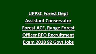 UPPSC Forest Dept Assistant Conservator Forest ACF, Range Forest Officer RFO Recruitment Exam 2018 92 Govt Jobs Online