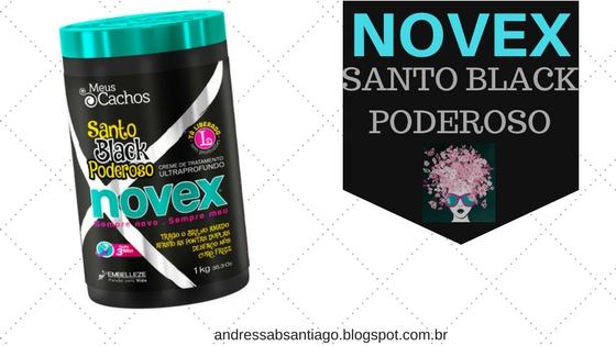 BLOG ANDRESSA SANTIAGO - SANTO BLACK PODEROSO - NOVEX