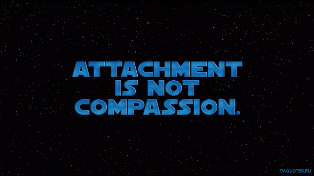 SWTCW - Quote - Attachment is not compassion