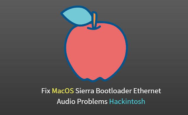 Fix MacOS Sierra Bootloader Ethernet Audio Problems Hackintosh