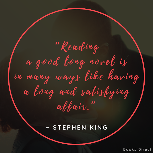 """Reading a good long novel  is in many ways like having  a long and satisfying affair.""  ~ Stephen King"