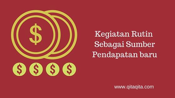 Kegiatan rutin sebagai sumber pendapatan baru