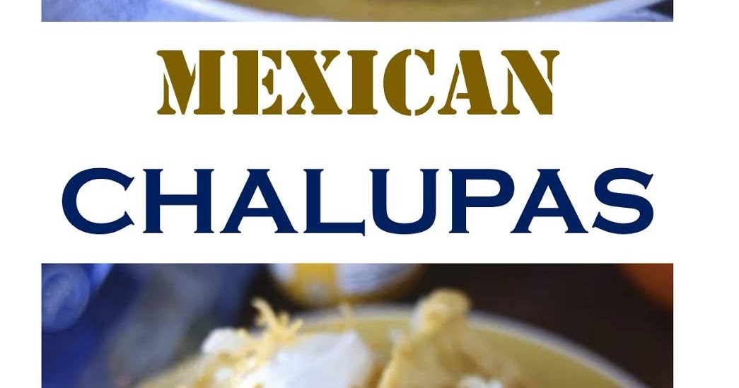 1249 Reviews: THE BEST EVER #Recipes >> MEXICAN CHALUPAS - ..
