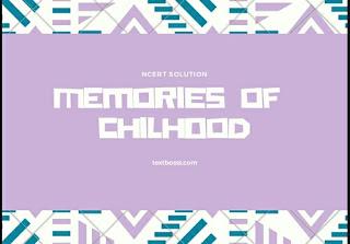 Ncert solution of class 12 vistas memories of childhood