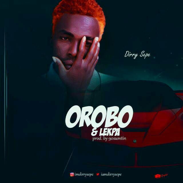 Audio Download: Dirry Sepe - Orobo & Lekpa (Prod. By 90sumtin)