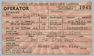 "In 1945 Walace B. Dixon was living in Miami, Florida and working as an ""inspector"" of some sort. This was his driver's license issued by the State of Florida. Privately held by his granddaughter, E. Ackermann, 2016."