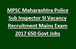 MPSC Maharashtra Police Sub Inspector SI Vacancy Recruitment Mains Exam 2017 650 Govt Jobs