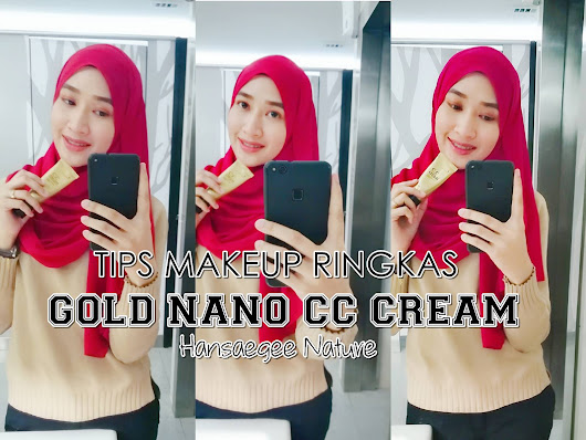 Tips Makeup Ringkas Dengan Hansaegee Nature Gold Nano CC Cream