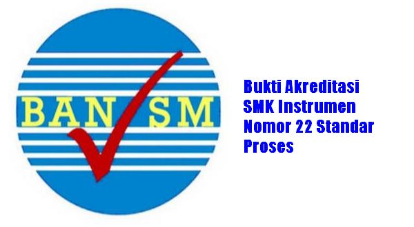 Bukti Akreditasi SMK Instrumen Nomor 22 Standar Proses