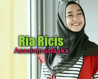 Ria Ricis, Lagu Religi, Lagu Cover, 2018,Download Lagu Ria Ricis Assalamualayka Mp3 (5,34MB)