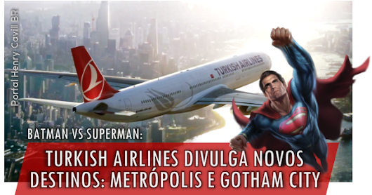Batman vs Superman: Turkish Airlines divulgam novos destinos: Metrópolis e Gotham City ~ Portal Henry Cavill BR