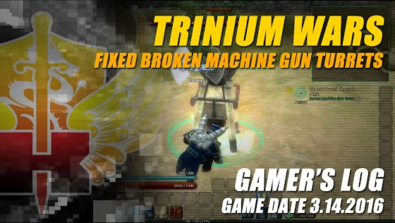 Gamer's Log, Game Date 3.14.2016 ★ Fixed Broken Machine Gun Turrets In Trinium Wars