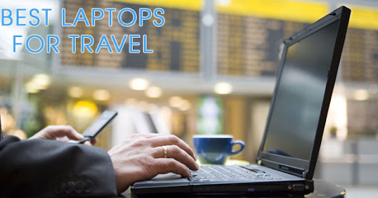 Best Laptop For Travel — Netbook, Laptop, And Tablet Reviews For Traveling