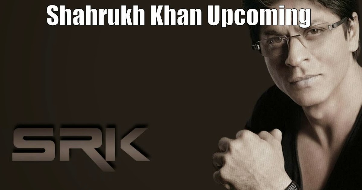 Bollywood Arena: Shahrukh Khan Upcoming Movies 2015-2017