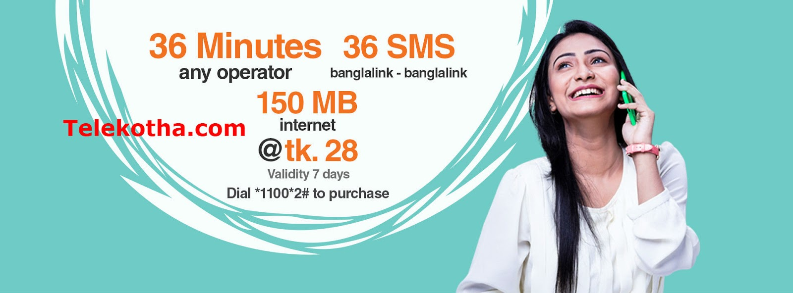 36 minutes (any operator), 150 MB internet and 36 SMS (Banglalink-Banglalink) for just Tk. 28. Dial *1100*2#