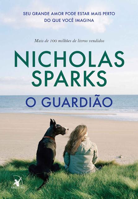 O guardião Seu grande amor pode estar mais perto do que você imagina - Nicholas Sparks