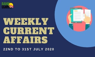 Weekly Current Affairs 22nd To 31st July 2020