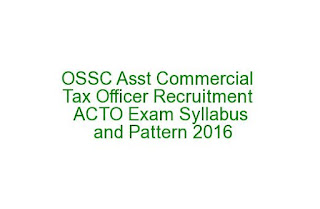 OSSC Assistant Commercial Tax Officer Recruitment ACTO Exam Syllabus and Pattern 2016