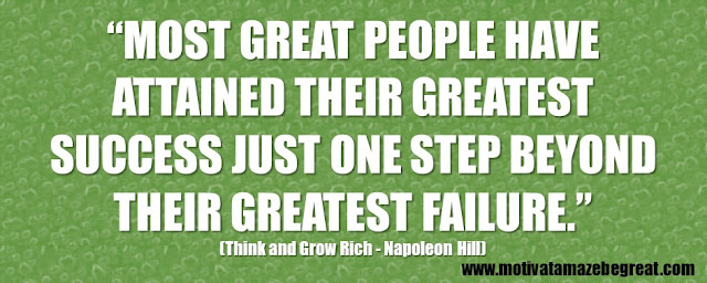 "56 Best Think And Grow Rich Quotes by Napoleon Hill: ""Most great people have attained their greatest success just one step beyond their greatest failure."""