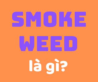 smoke weed la gi