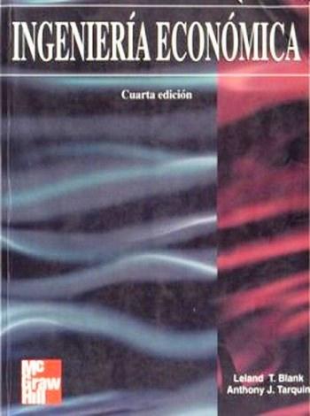 Ingeniería Económica, 4ta Edición – Leland T. Blank y Anthony J. Tarquin