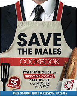 Save The Males Cookbook: The Stress-Free Guide for First -Time Cooks to Set-Up & Use Your Kitchen Like a Pro by Reparata Mazzola and Gordon Smith