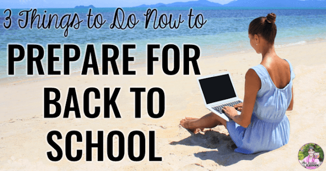 Are you a teacher on summer vacation? Heading back to school is probably on your mind, even if you have weeks to go, so harness that energy and get these THREE things done now to make for a stress-free return to the classroom!