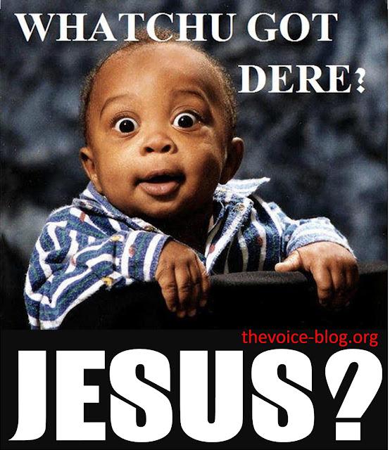 WHATCHU GOT DERE - JESUS?  QUOTE