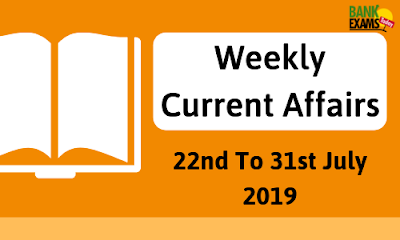 Weekly Current Affairs 22nd To 31st July 2019